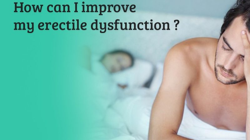 How can I improve my erectile dysfunction?