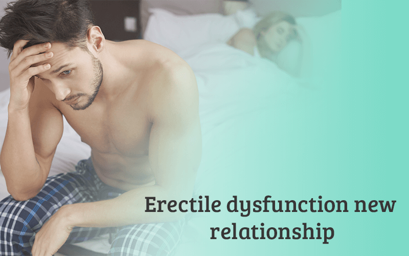 Erectile dysfunction New Relationship
