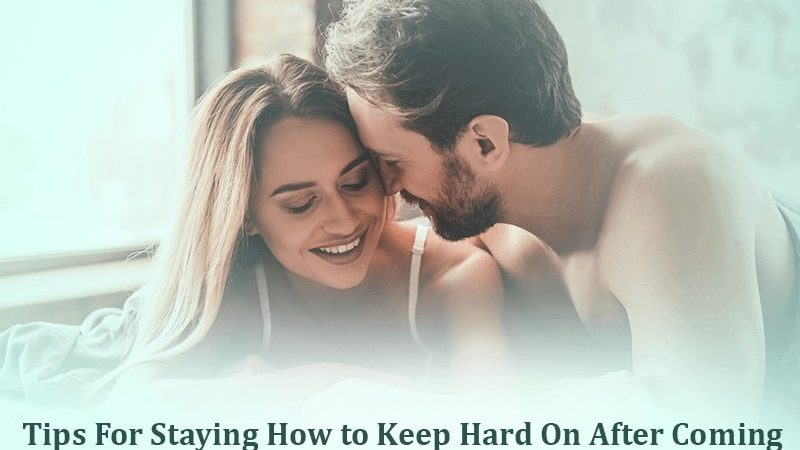 TIPS FOR STAYING HOW TO KEEP HARD ON AFTER COMING