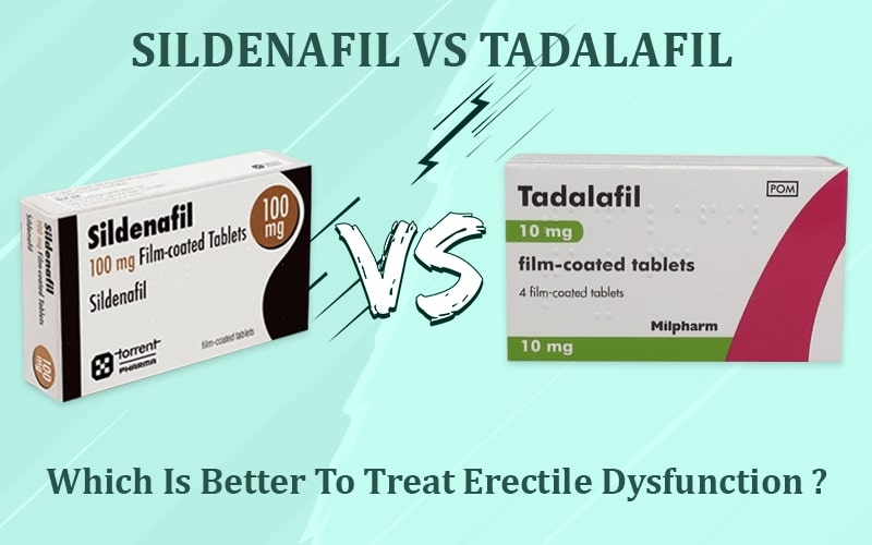 Sildenafil vs Tadalafil – which is better to treat Erectile Dysfunction?