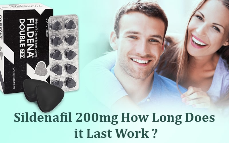 Sildenafil 200 mg how long does it last Work?