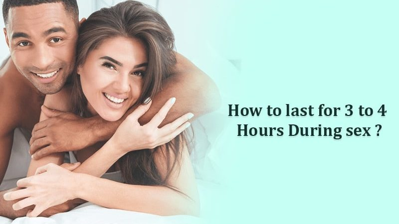 How to last for 3 to 4 hours during sex?