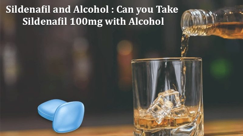 Sildenafil and alcohol: Can you Take Sildenafil 100mg with Alcohol