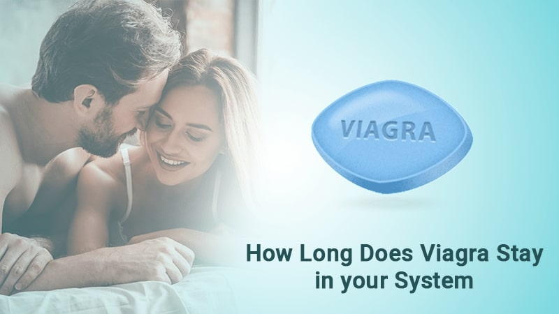 How long does viagra stay in your system