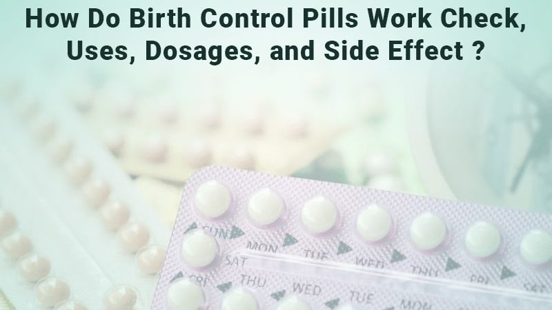 How do birth control pills work Check, Uses, Dosages, and Side effect?