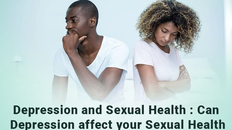 Depression and Sexual Health: Can Depression affect your Sexual Health