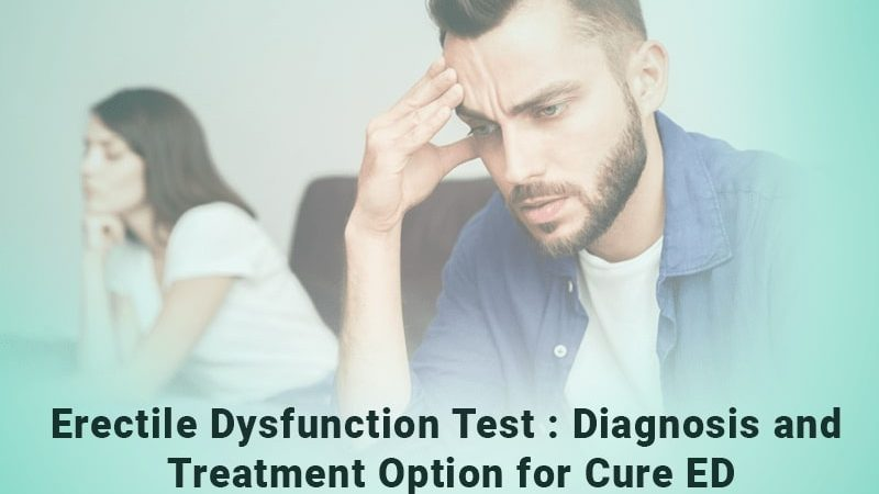 Erectile dysfunction test: Diagnosis and Treatment Option for cure ED