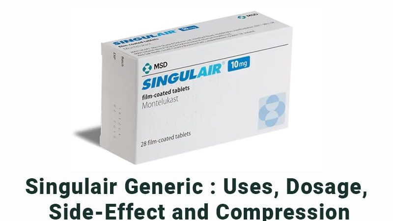 Singulair generic: Uses, Dosage, side-Effect and Compression
