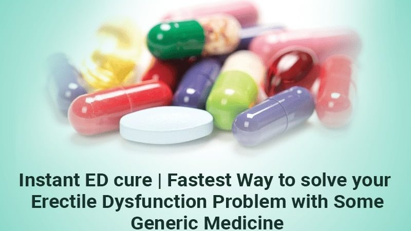 Instant ED cure | Fastest Way to solve your Erectile Dysfunction Problem with Some Generic Medicine